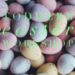 Toddler Easter Workshop - Wymondham