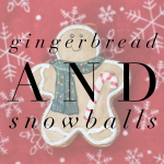 Gingerbread and Snowballs 5-9 years